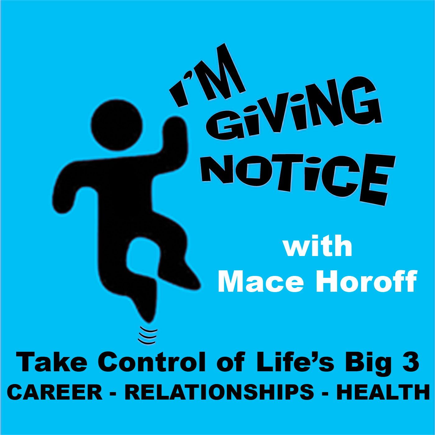 The I'm Giving Notice Podcast with Mace Horoff